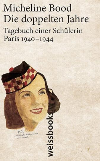 Die doppelten Jahre. Tagebuch einer Schülerin, Paris 1940 - 1944.