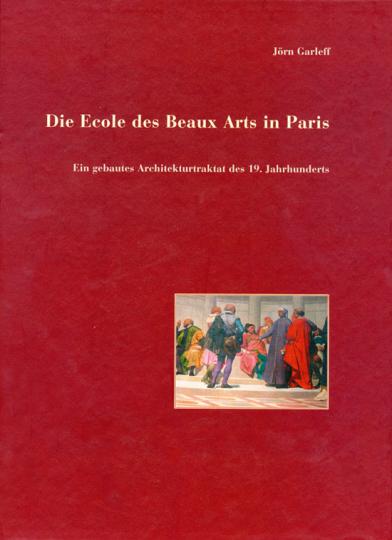 Die Ecole des Beaux Arts in Paris. Ein gebautes Architekturtraktat des 19. Jahrhunderts.