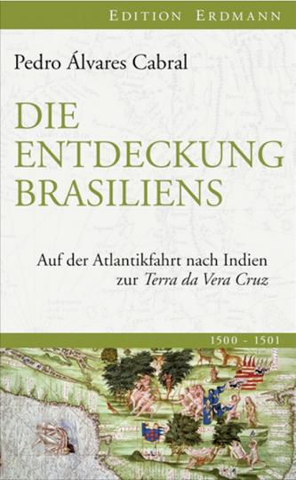 Die Entdeckung Brasiliens. Auf der Atlantikfahrt nach Indien zur Terra da Vera Cruz.