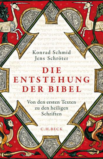 Die Entstehung der Bibel. Von den ersten Texten zu den heiligen Schriften.