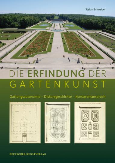 Die Erfindung der Gartenkunst. Gattungsautonomie, Diskursgeschichte, Kunstwerkanspruch.