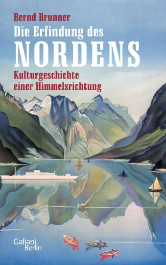 Die Erfindung des Nordens. Kulturgeschichte einer Himmelsrichtung.