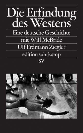 Die Erfindung des Westens. Eine deutsche Geschichte mit Will McBride.