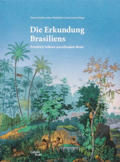 Die Erkundung Brasiliens. Friedrich Sellows unvollendete Reise.