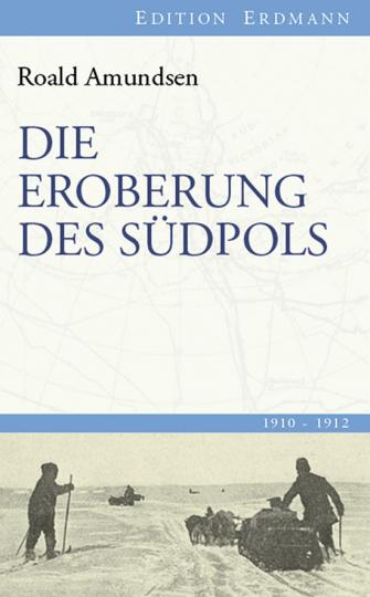 Die Eroberung des Südpols 1910 - 1912.