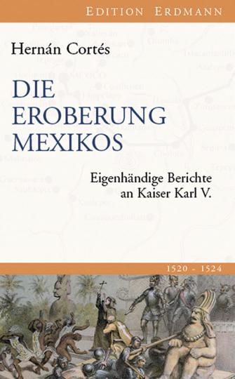 Die Eroberung Mexikos. Eigenhändige Berichte an Kaiser Karl V.