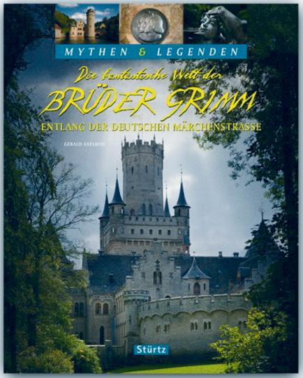 Die fantastische Welt der Brüder Grimm. Entlang der Deutschen Märchenstraße