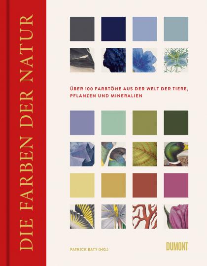 Die Farben der Natur. Über 100 Farbtöne aus der Welt der Tiere, Pflanzen und Mineralien.