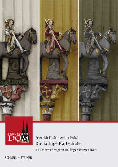 Die farbige Kathedrale. 700 Jahre Farbgestaltung im Regensburger Dom.