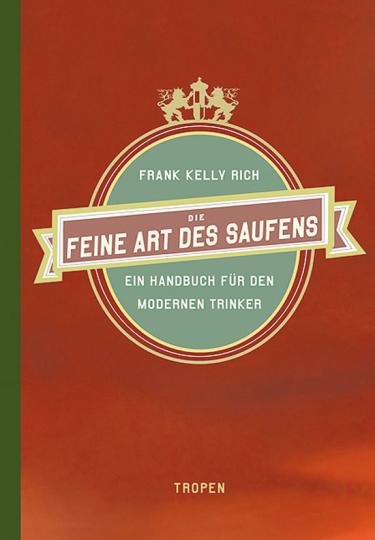 Die feine Art des Saufens. Ein Handbuch für den modernen Trinker.