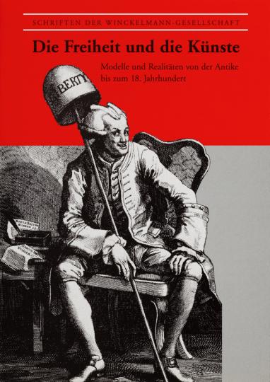 Die Freiheit und die Künste. Modelle und Realitäten von der Antike bis zum 18. Jahrhundert.