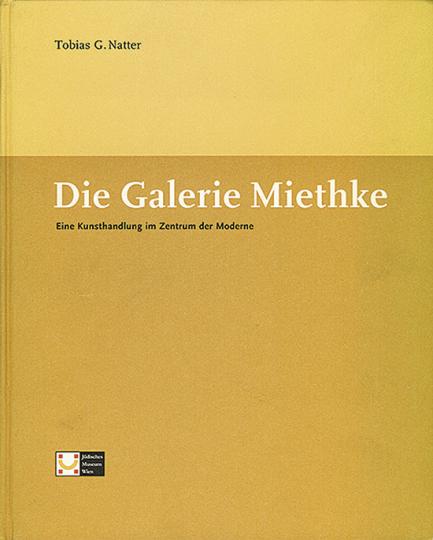 Die Galerie Miethke. Eine Kunsthandlung im Zentrum der Moderne.