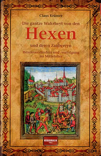 Die gantze Wahrheyt von den Hexen und deren Zaubereyn. Hexenverständnis und -verfolgung im Mittelalter.