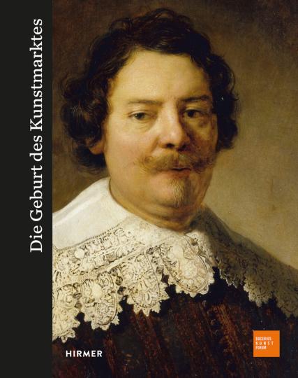 Die Geburt des Kunstmarktes. Rembrandt, Ruisdael, Van Goyen und die Kunst des Goldenen Zeitalters.