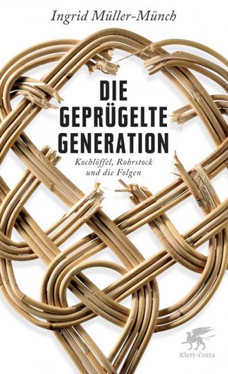 Die geprügelte Generation. Kochlöffel, Rohrstock und die Folgen.