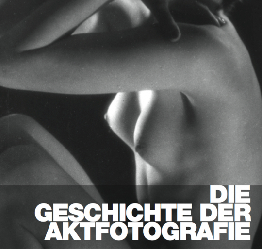 Die Geschichte der Aktfotografie.