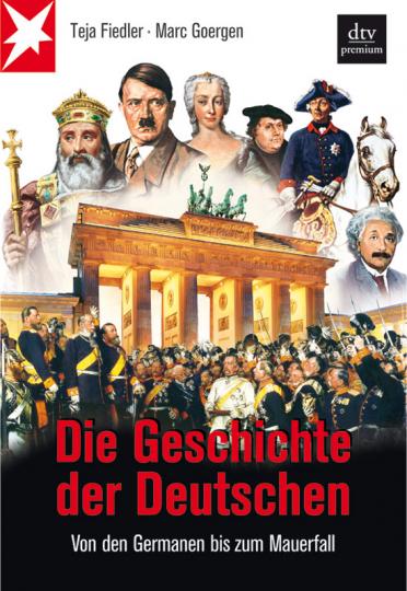 Die Geschichte der Deutschen. Von den Germanen bis zum Mauerfall.