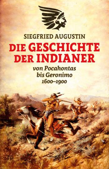 Die Geschichte der Indianer 1600-1900. Von Pocahontas bis Geronimo.