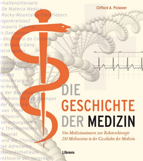 Die Geschichte der Medizin. Vom Medizinmann bis zur Roboterchirurgie. 250 Meilensteine in der Geschichte der Heilkunde.