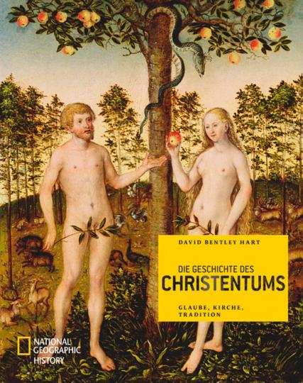 Die Geschichte des Christentums. Glaube, Kirche, Tradition.
