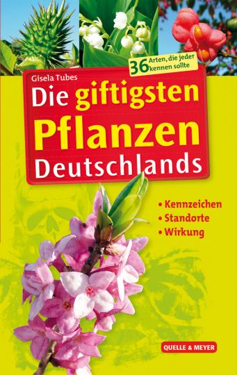 Die giftigsten Pflanzen Deutschlands. Kennzeichen - Standorte - Wirkung.