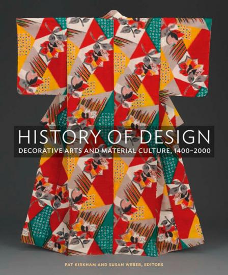 Die globale Geschichte des Designs. History of Design. Decorative Arts and Material Culture, 1400-2000.