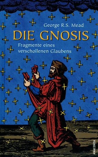 Die Gnosis. Fragmente eines verschollenen Glaubens.