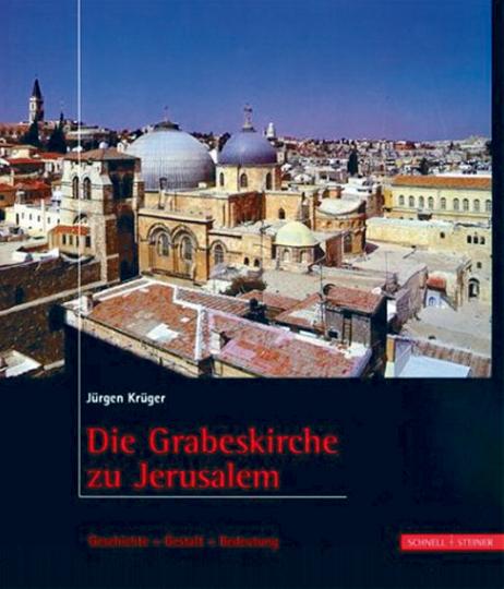 Die Grabeskirche zu Jerusalem. Geschichte - Gestalt - Bedeutung.