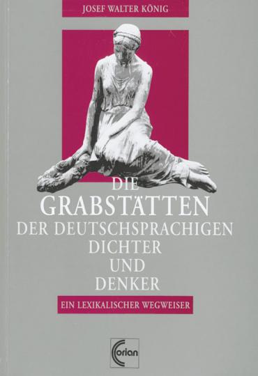 Die Grabstätten der deutschsprachigen Dichter und Denker. Ein lexikalischer Wegweiser.