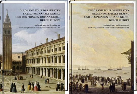 Die Grand Tour des Fürsten Franz von Anhalt-Dessau und des Prinzen Johann Georg durch Europa. Aufgezeichnet im Reisejournal des Georg Heinrich von Berenhorst 1765 bis 1768. 2 Bände.