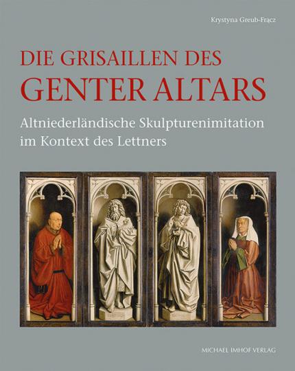 Die Grisaillen des Genter Altars. Altniederländische Skulpturenmalerei im Kontext des Lettners.
