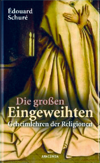 Die großen Eingeweihten - Geheimlehren der Religionen