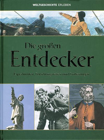 Die großen Entdecker. Expeditionen, Forschungsreisen, und Eroberungen.