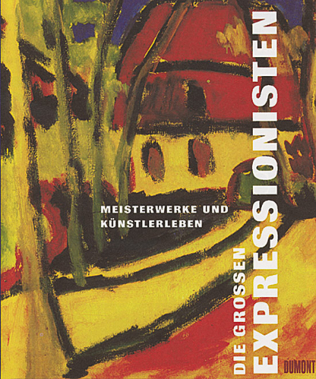 Die großen Expressionisten - Meisterwerke und Künstlerleben.