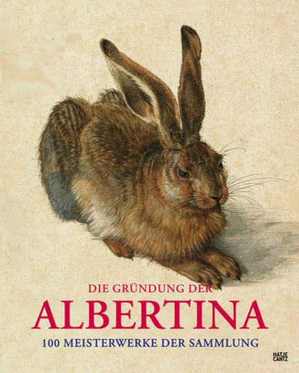 Die Gründung der Albertina. 100 Meisterwerke der Sammlung.