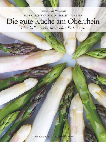 Die gute Küche am Oberrhein. Eine kulinarische Reise über die Grenzen.