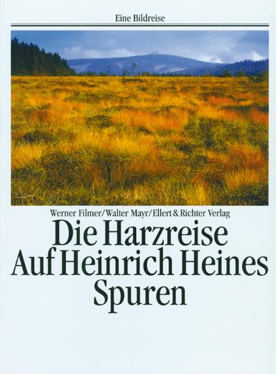 Die Harzreise - Auf Heinrich Heines Spuren