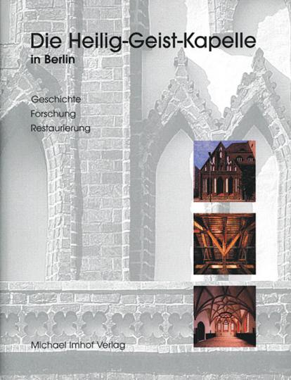 Die Heilig-Geist-Kapelle in Berlin. Geschichte, Forschung, Restaurierung
