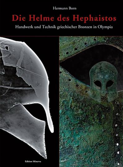 Die Helme des Hephaistos. Handwerk und Technik griechischer Bronzen in Olympia.