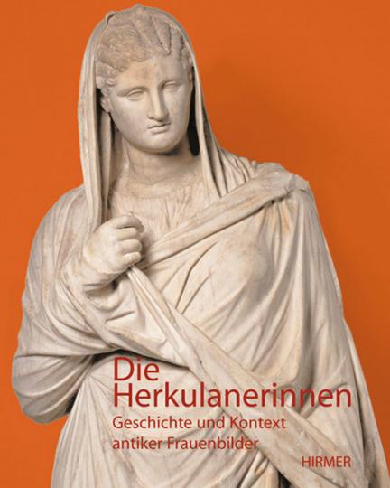 Die Herkulanerinnen. Geschichte und Kontext antiker Frauenbilder.