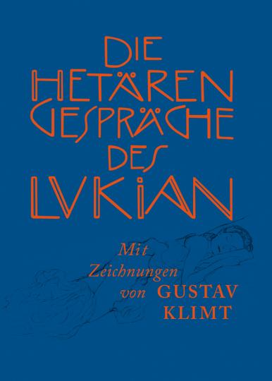 Die Hetärengespräche des Lukian. Mit 15 ganzseitigen Federzeichnungen von Gustav Klimt.