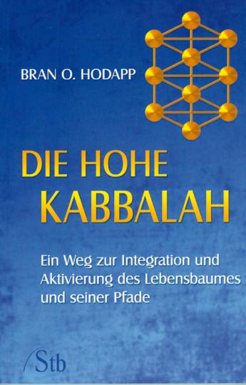 Die hohe Kabbalah - Ein Weg zur Integration und Aktivierung des Lebensbaums und seiner Pfade