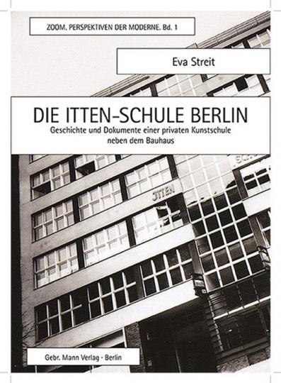 Die Itten-Schule Berlin. Geschichte und Dokumente einer privaten Kunsthochschule neben dem Bauhaus.