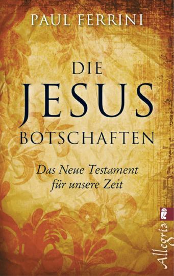 Die Jesus Botschaften - Das Neue Testament für unsere Zeit