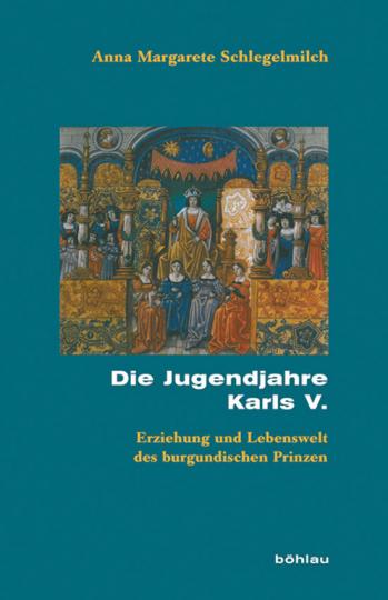 Die Jugendjahre Karls V. Erziehung und Lebenswelt des burgundischen Prinzen.