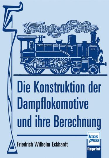 Die Konstruktion der Dampflokomotive und ihre Berechnung.