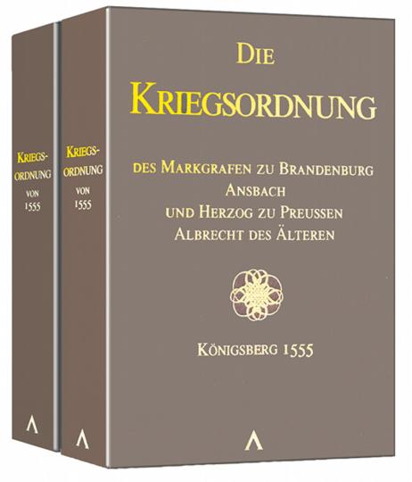 Die Kriegsordnung des Markgrafen zu Brandenburg Ansbach und Herzog zu Preußen Albrecht des Älteren, Königsberg 1555 (Faksimile mit Kommentarband)