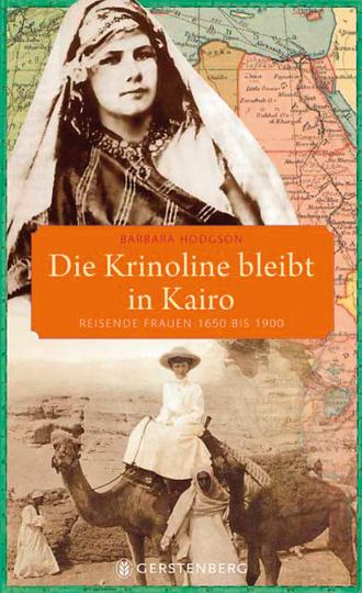 Die Krinoline bleibt in Kairo. Reisende Frauen 1650 bis 1900.