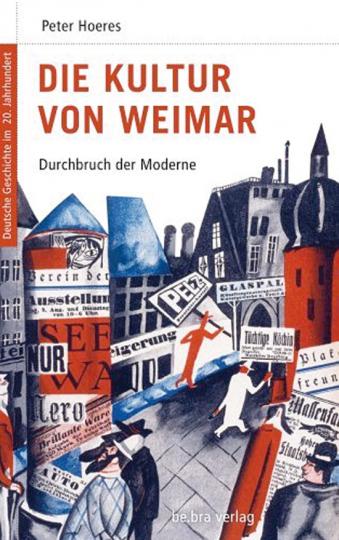 Die Kultur von Weimar. Durchbruch der Moderne.
