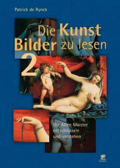 Die Kunst Bilder zu lesen 2. Die alten Meister entschlüsseln und verstehen.